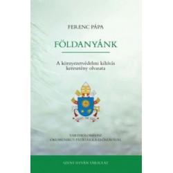 Ferenc Pápa: Földanyánk - A környezetvédelmi kihívás keresztény olvasata