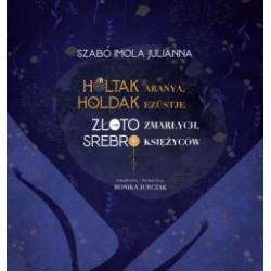 Szabó Imola Julianna: Holtak aranya, holdak ezüstje