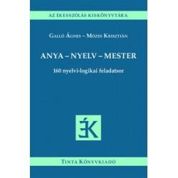 Galló Ágnes - Mózes Krisztián: Anya - nyelv - mester - 160 nyelvi-logikai feladatsor