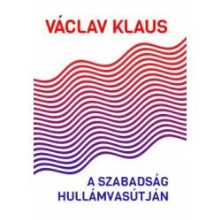 Václav Klaus: A szabadság hullámvasútján