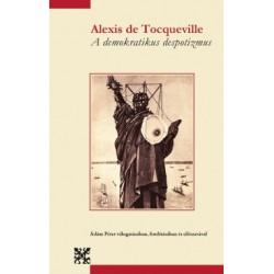 Alexis De Tocqueville: A demokratikus despotizmus