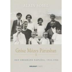 Alain Sobel: Grósz Mózes Párizsban - Egy emigráns naplója 1941-1946