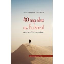 Klaus Douglass - Fabian Vogt: 40 nap alatt az Én körül - Felfedezőút a Bibliával