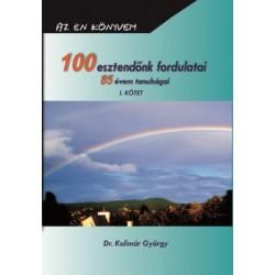 Dr. Kolimár György: 100 esztendőnk fordulatai - 85 évem tanulságai I.