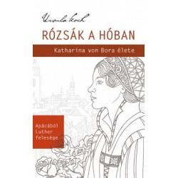 Ursula Koch: Rózsák a hóban - Katharina von Bora élete