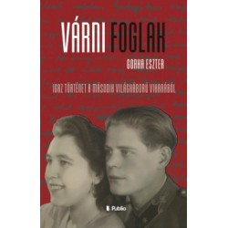 Gorka Eszter: Várni foglak - Igaz történet a második világháború viharából