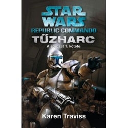 Karen Traviss: Star Wars - Republic Commando - Tűzharc 1. kötet