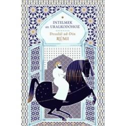 Dzsalál ad-Dín Rúmí: Intelmek az uralkodóhoz