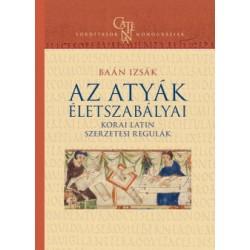 Baán Izsák: Az atyák életszabályai - Korai latin szerzetesi regulák