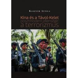 Kasznár Attila: Kína és a Távol-Kelet posztmodern ellensége - a terrorizmus