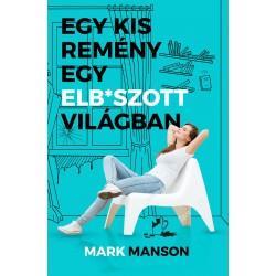 Mark Manson: Egy kis remény egy elb*szott világban