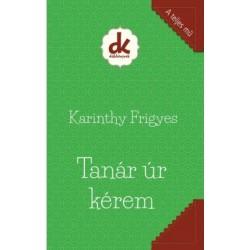 Karinthy Frigyes: Tanár úr kérem
