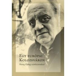 Ablonczy László - Kovács Örs Levente: Egy európai Kolozsváron - Harag György színházrendező