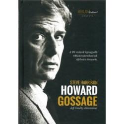 Steve Harrison: Howard Gossage - A 20. század legnagyobb reklámszakemberének elfeledett története