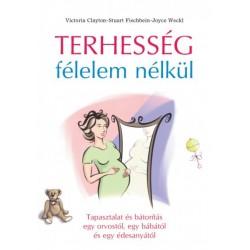 Victoria Clayton - Stuart Fischbein - Joyce Weckl: Terhesség félelem nélkül