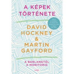 Martin Gayford - David Hockney: A képek története - A barlangtól a monitorig