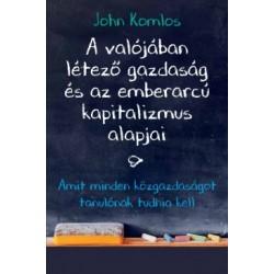 John Komlos: A valójában létező gazdaság és az emberarcú kapitalizmus alapjai - Amit minden közgazdaságot tanulónak tudnia kell