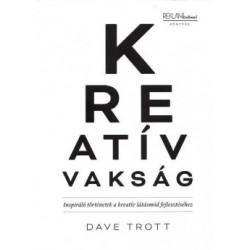 Dave Trott: Kreatív Vakság - Inspiráló történetek a kreatív látásmód fejlesztéséhez