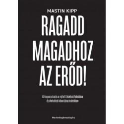 Mastin Kipp: Ragadd magadhoz az erőd! - 40 napos utazás a rejtett blokkok feloldása és életcélod kibontása érdekében