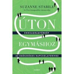 Suzanne Stabile: Úton egymáshoz - Enneagramtérkép az egészséges kapcsolatokhoz