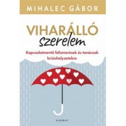 Mihalec Gábor: Viharálló szerelem - Kapcsolatmentő felismerések és tanácsok krízishelyzetekre