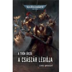 Chris Wraight: A Császár Légiója - A Trón őrzői