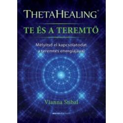Vianna Stibal: ThetaHealing - Te és a teremtő - Mélyítsd el kapcsolatodat a teremtés energiájával