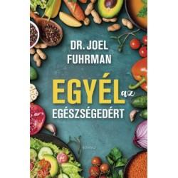 Dr. Joel Fuhrman: Egyél az egészségedért