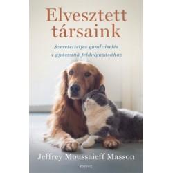 Jeffrey M. Masson: Elvesztett társaink - Szeretetteljes gondviselés a gyászunk feldolgozásához