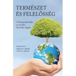 Szécsi Gábor - Tóth I. János: Természet és felelősség - A környezeti etika és nevelés filozófiai alapjai