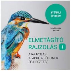 Bartók Erzsébet - Tóth Zsolt: Elmetágító rajzolás 1. - A rajzolás alapkészségeinek fejlesztése