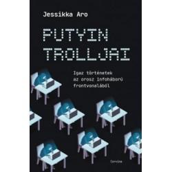 Jessikka Aro: Putyin trolljai - Igaz történetek az orosz infóháború frontjáról