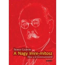 Seres Gábor: Nagy Imre-mítosz - Mese a jó kommunistáról