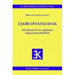 Molnár Csikós László: Újabb divatszavak - 200 újszerű szó és szójelentés magyarázata példákkal