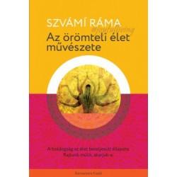 Szvámi Ráma: Az örömteli élet művészete - A boldogság az élet beteljesült állapota. Rajtunk múlik, akarjuk-e.