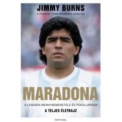 Jimmy Burns: Maradona - A legenda mennybemenetele és pokoljárása - A teljes életrajz