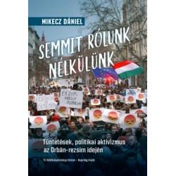 Mikecz Dániel: Semmit rólunk nélkülünk - Tüntetések, politikai aktivizmus az Orbán-rezsim idején