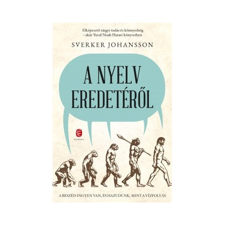 Sverker Johansson: A nyelv eredetéről - A beszéd ingyen van, és hazudunk, mint a vízfolyás