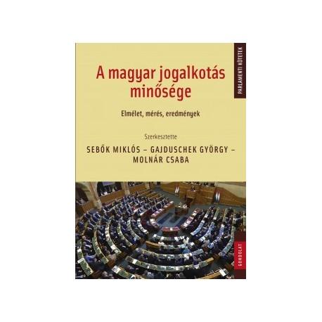 Gajduschek György - Molnár Csaba - Sebők Miklós: A magyar jogalkotás minősége - Elmélet, mérés, eredmények