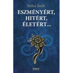 Szőcs Judit: Eszményért, hitért, életért...