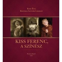 Kiss Éva - Kovács István László: Kiss Ferenc, a színész