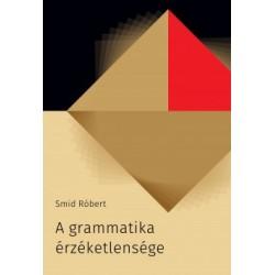 Smid Róbert: A grammatika érzéketlensége