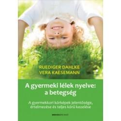 A gyermeki lélek nyelve - a betegség - A gyermekkori kórképek jelentősége, értelmezése és teljes körű kezelése