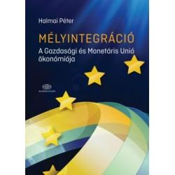 Halmai Péter: Mélyintegráció - A Gazdasági és Monetáris Unió ökonómiája
