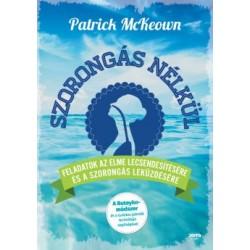 Patrick Mckeown: Szorongás nélkül - Feladatok az elme lecsendesítésére és a szorongás leküzdésére