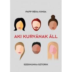 Papp Réka Kinga: Aki kurvának áll - Szexmunka sztorik