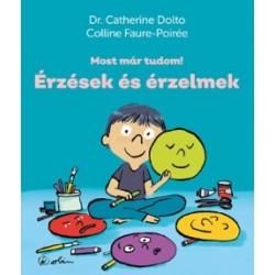 Dr. Catherine Dolto - Colline Faure-Poirée: Érzések és érzelmek - Most már tudom!