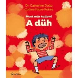 Dr. Catherine Dolto - Colline Faure-Poirée: A düh - Most már tudom!