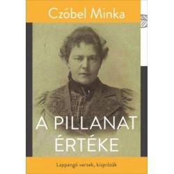 Czóbel Minka: A pillanat értéke - Lappangó versek, kisprózák