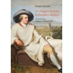 Fried István: A világirodalom kalandos útjain - Nyomolvasás, irodalmi térképrajzolás
